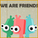 We Are Friends