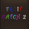 Fruit Catch 2